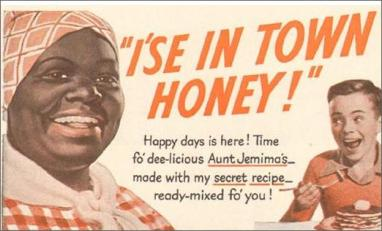 "Everybody's favorite ""Aunt"", Aunt Jemima, still ""large and in charge"" even today"